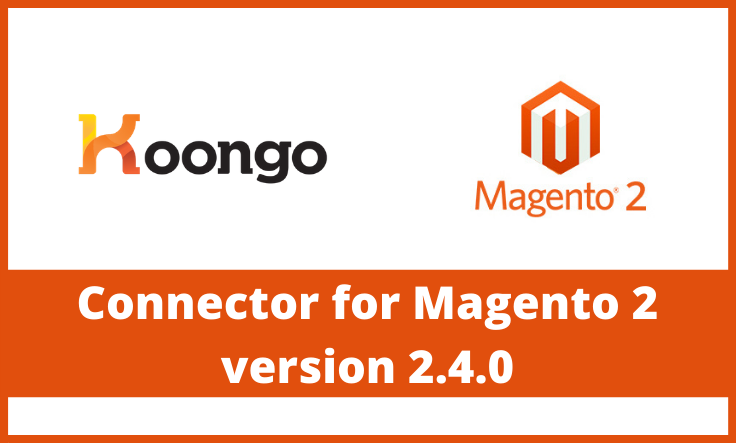 Koongo Connector for Magento2 – Version 2.4.0 released